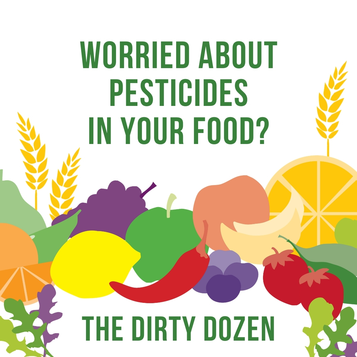Dirty Dozen - Worried about pesticides in your food