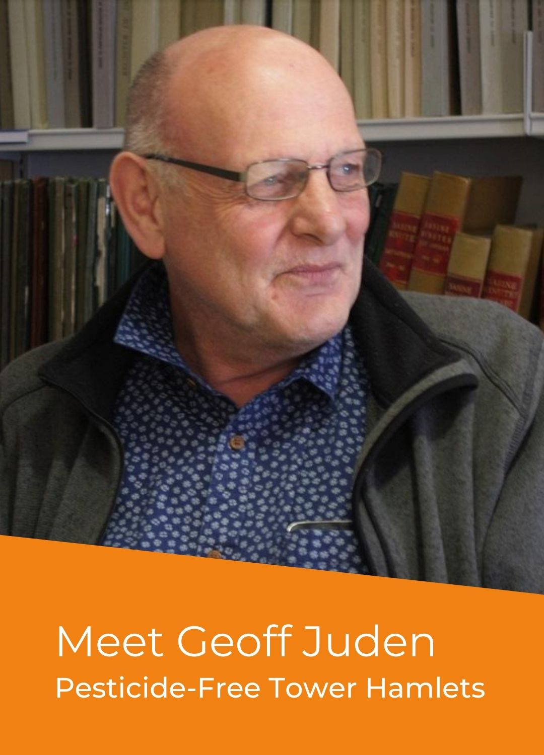 Geoff Juden - Campaigner Voices - Pesticide-Free Tower Hamlets